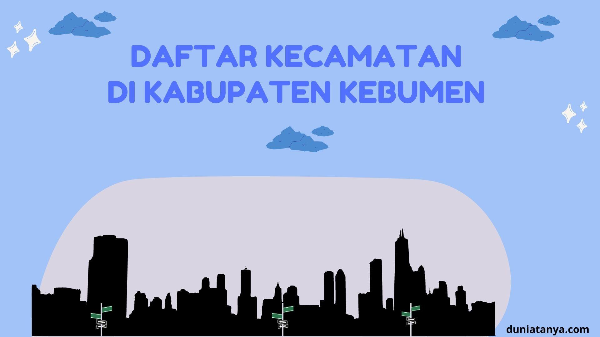 You are currently viewing Daftar Kecamatan Di Kabupaten Kebumen