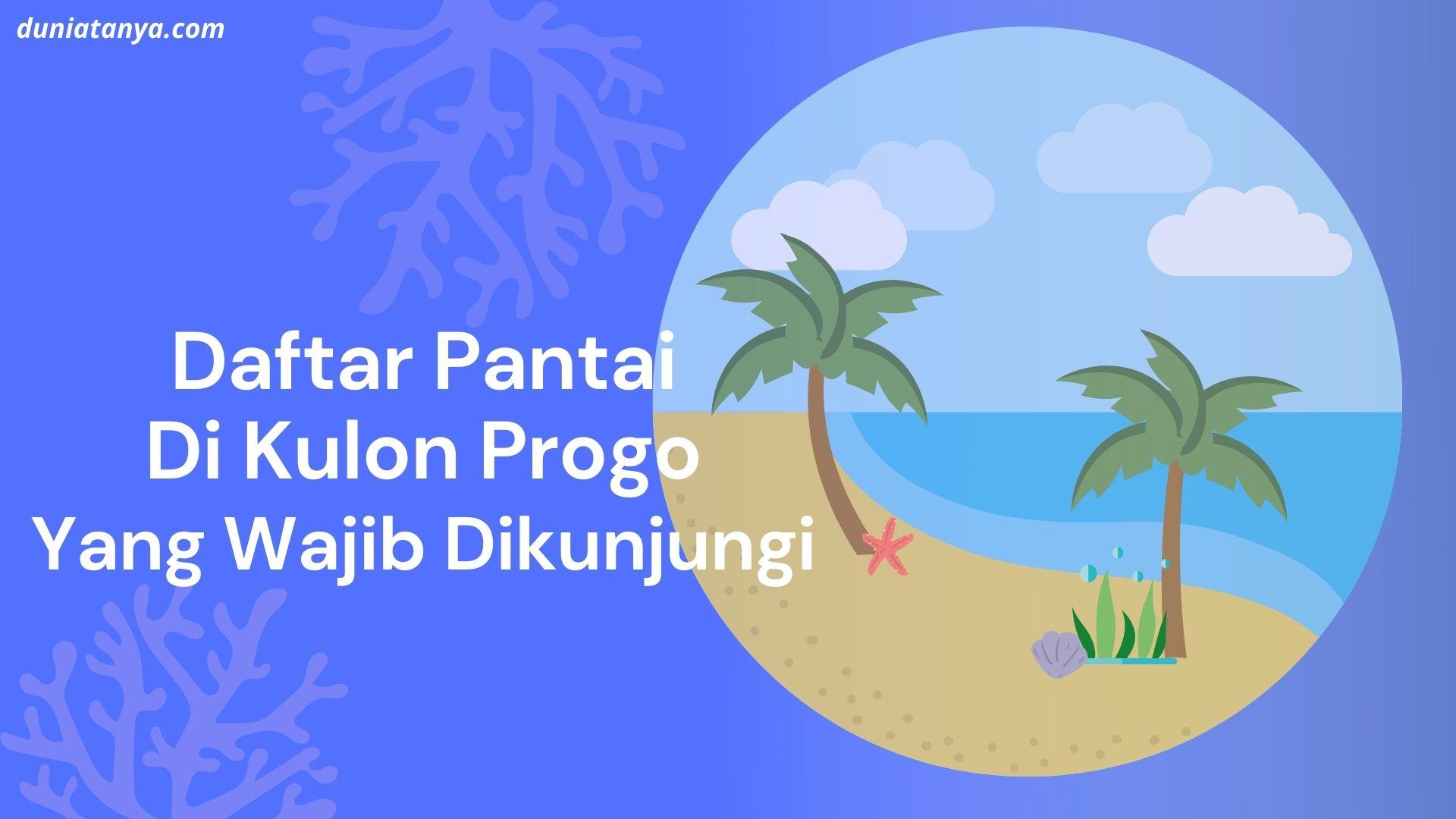 You are currently viewing Daftar Pantai Di Kulon Progo Yang Wajib Dikunjungi