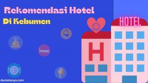 Read more about the article Rekomendasi Hotel Di Kebumen