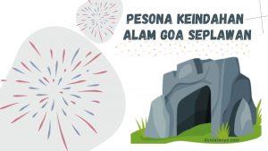 Read more about the article Pesona Keindahan Alam Goa Seplawan