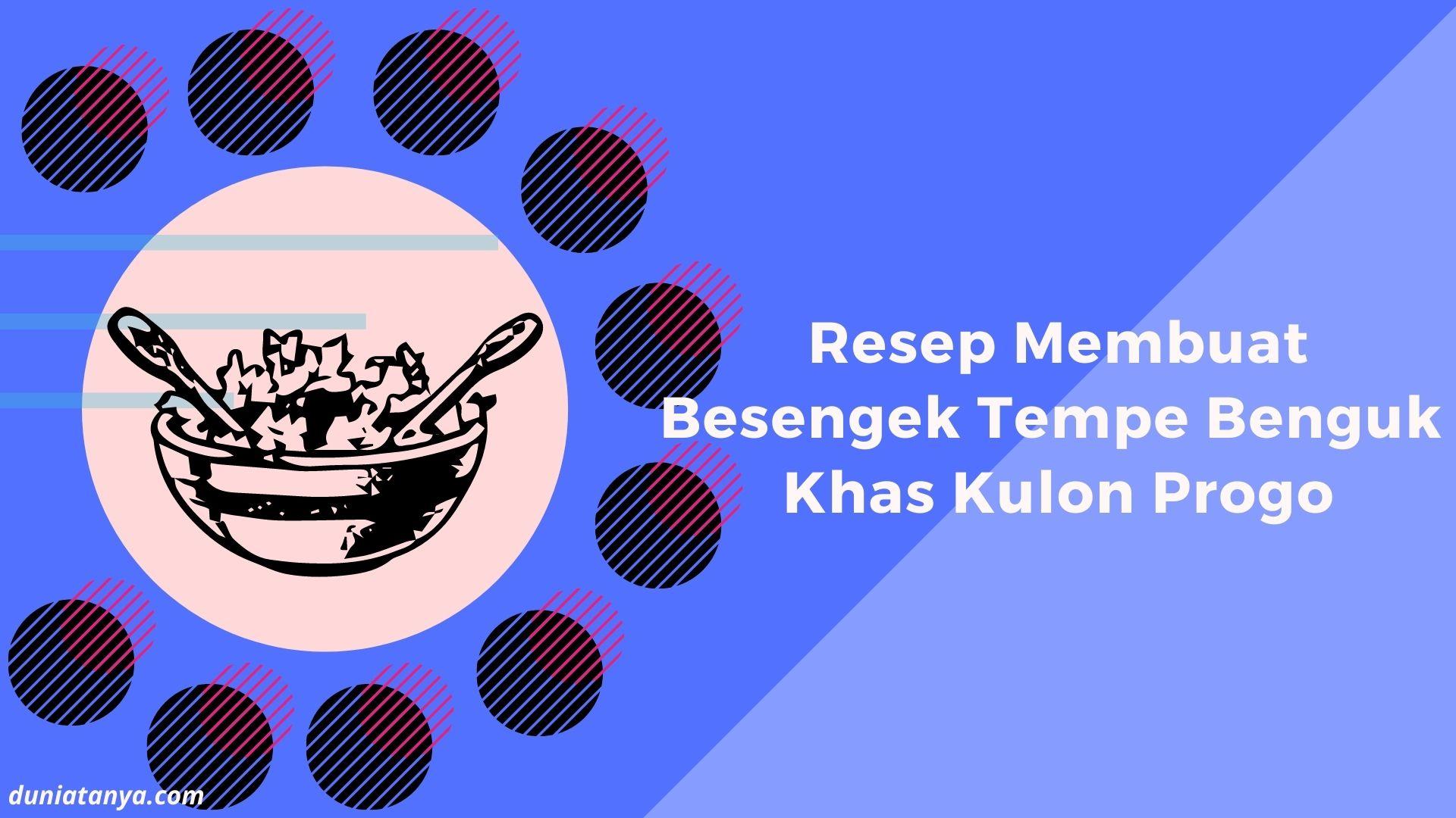 Read more about the article Resep Membuat Besengek Tempe Benguk Khas Kulon Progo