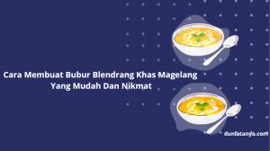 Read more about the article Cara Membuat Bubur Blendrang Khas Magelang Yang Mudah Dan Nikmat