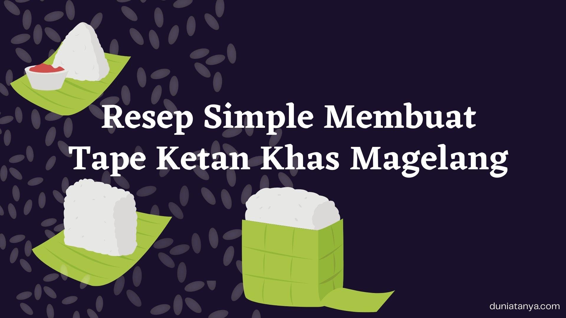 Read more about the article Resep Simple Membuat Tape Ketan Khas Magelang
