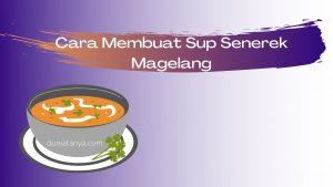 Read more about the article Cara Membuat Sup Senerek Magelang