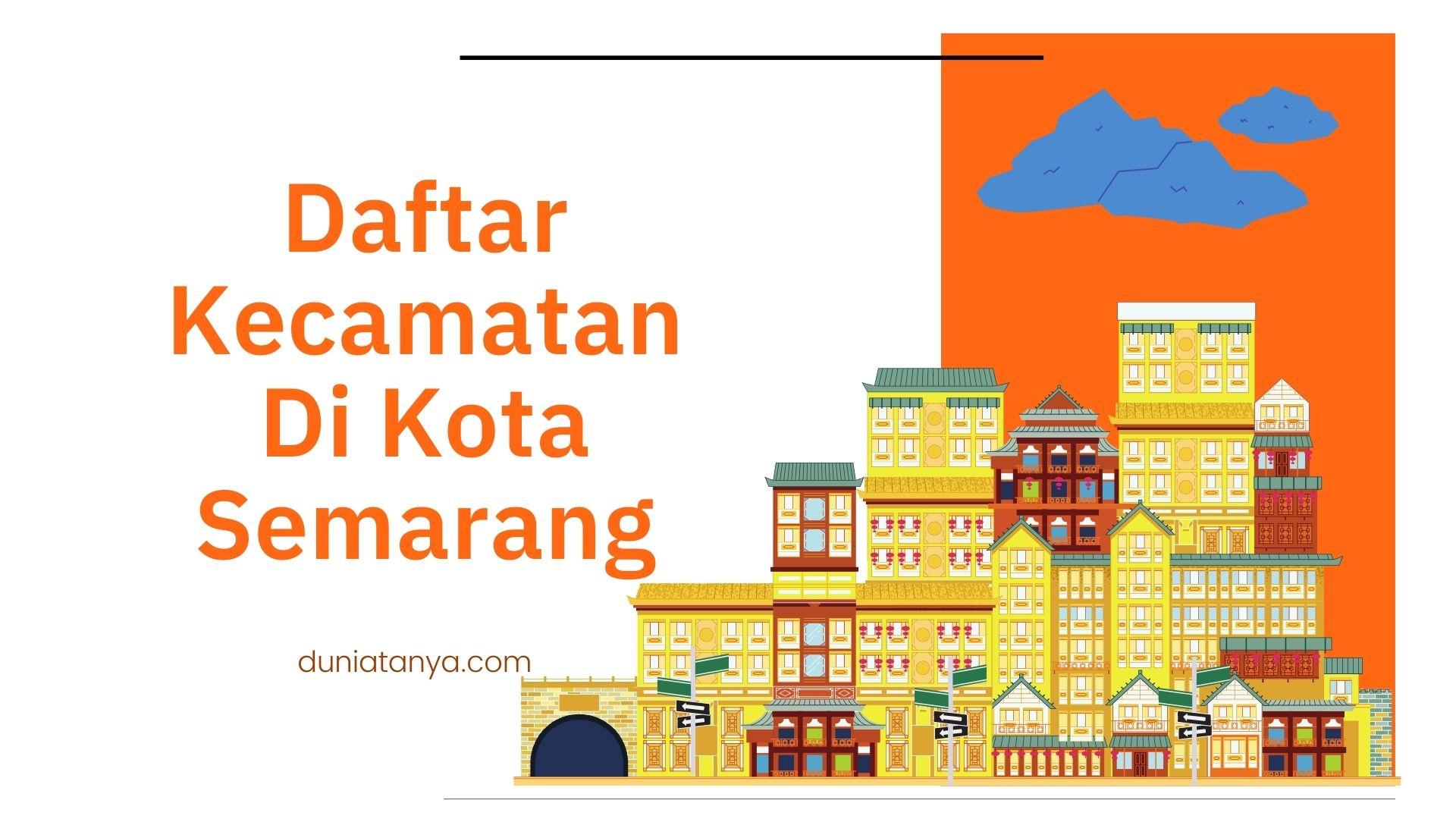 You are currently viewing Daftar Kecamatan Di Kota Semarang