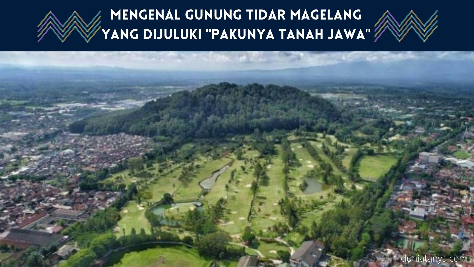 "You are currently viewing Mengenal Gunung Tidar Magelang,Yang Dijuluki ""Pakunya Tanah Jawa"""