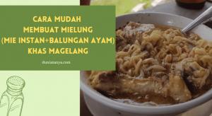 Read more about the article Cara Mudah Membuat Mielung (Mie Instan+Balungan Ayam) Khas Magelang