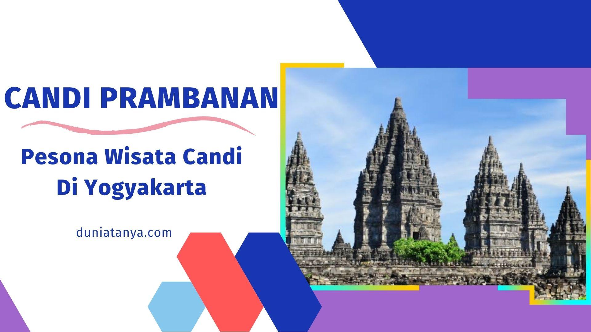 You are currently viewing Candi Prambanan : Pesona Wisata Candi Di Yogyakarta