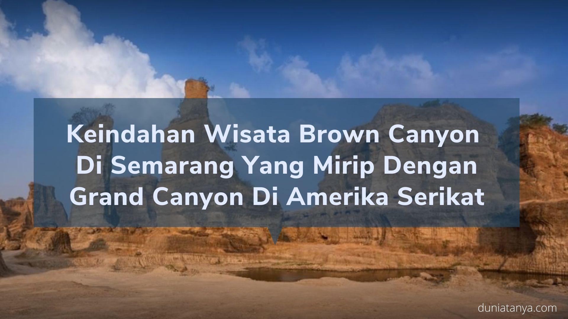 Read more about the article Keindahan Wisata Brown Canyon Di Semarang Yang Mirip Dengan Grand Canyon di Amerika Serikat