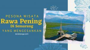 Read more about the article Pesona Wisata Rawa Pening Di Semarang Yang Mengesankan
