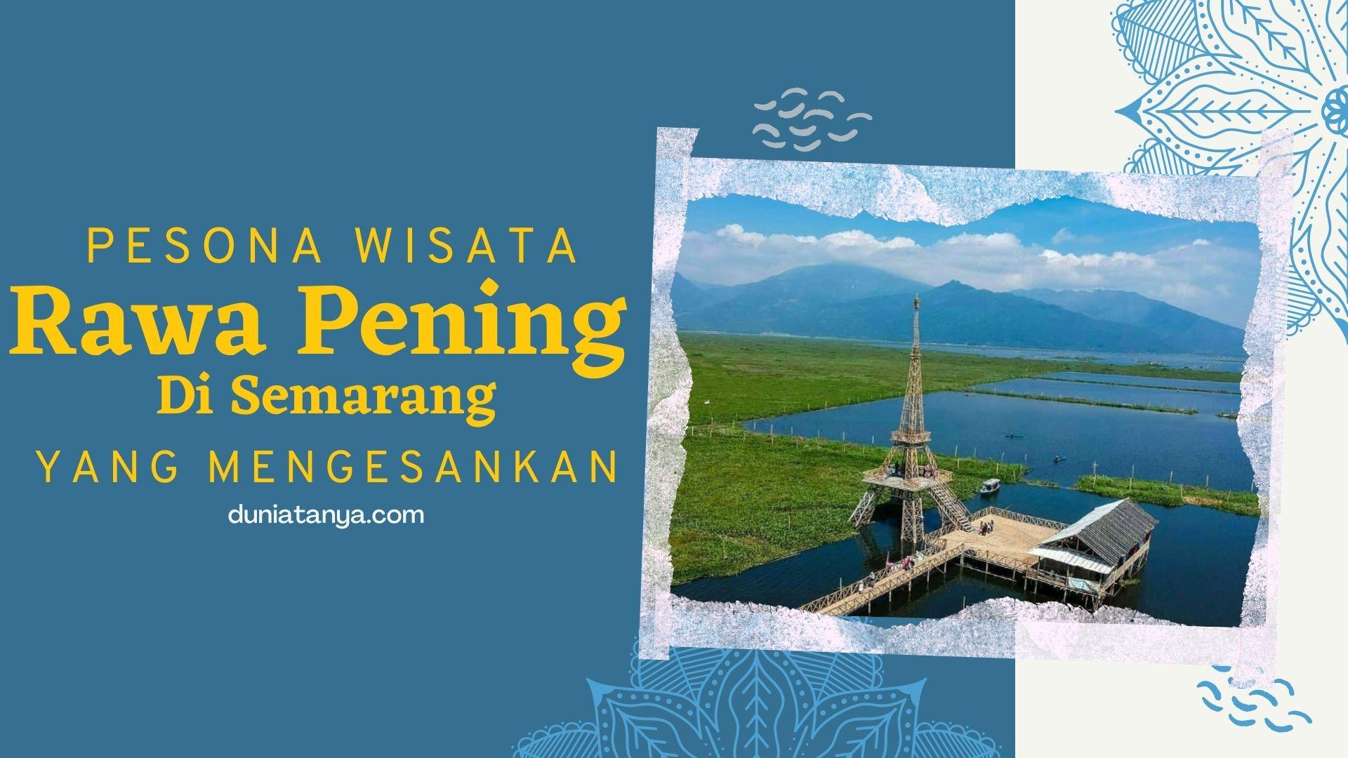 You are currently viewing Pesona Wisata Rawa Pening Di Semarang Yang Mengesankan