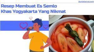 Read more about the article Resep Membuat Es Semlo Khas Yogyakarta Yang Nikmat