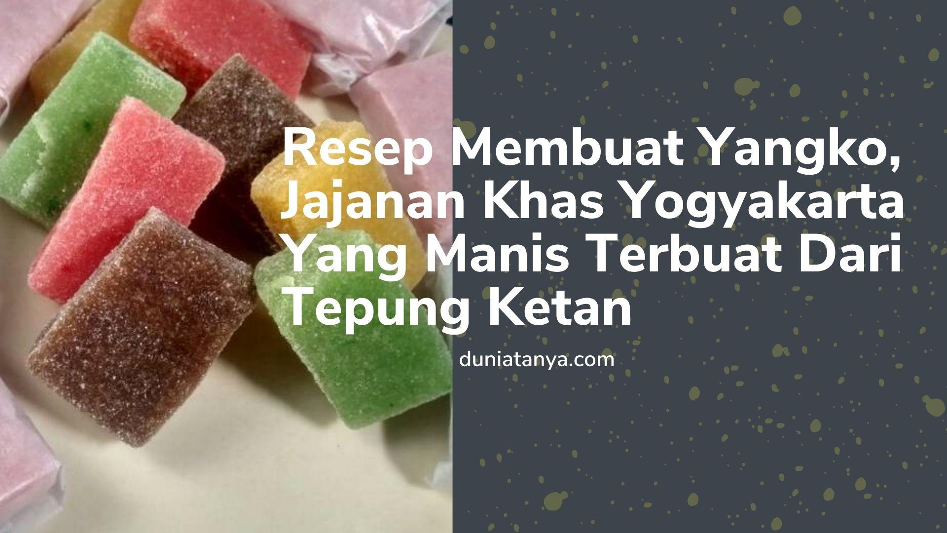 Read more about the article Resep Membuat Yangko,Jajanan Khas Yogyakarta Yang Manis Terbuat Dari Tepung Ketan
