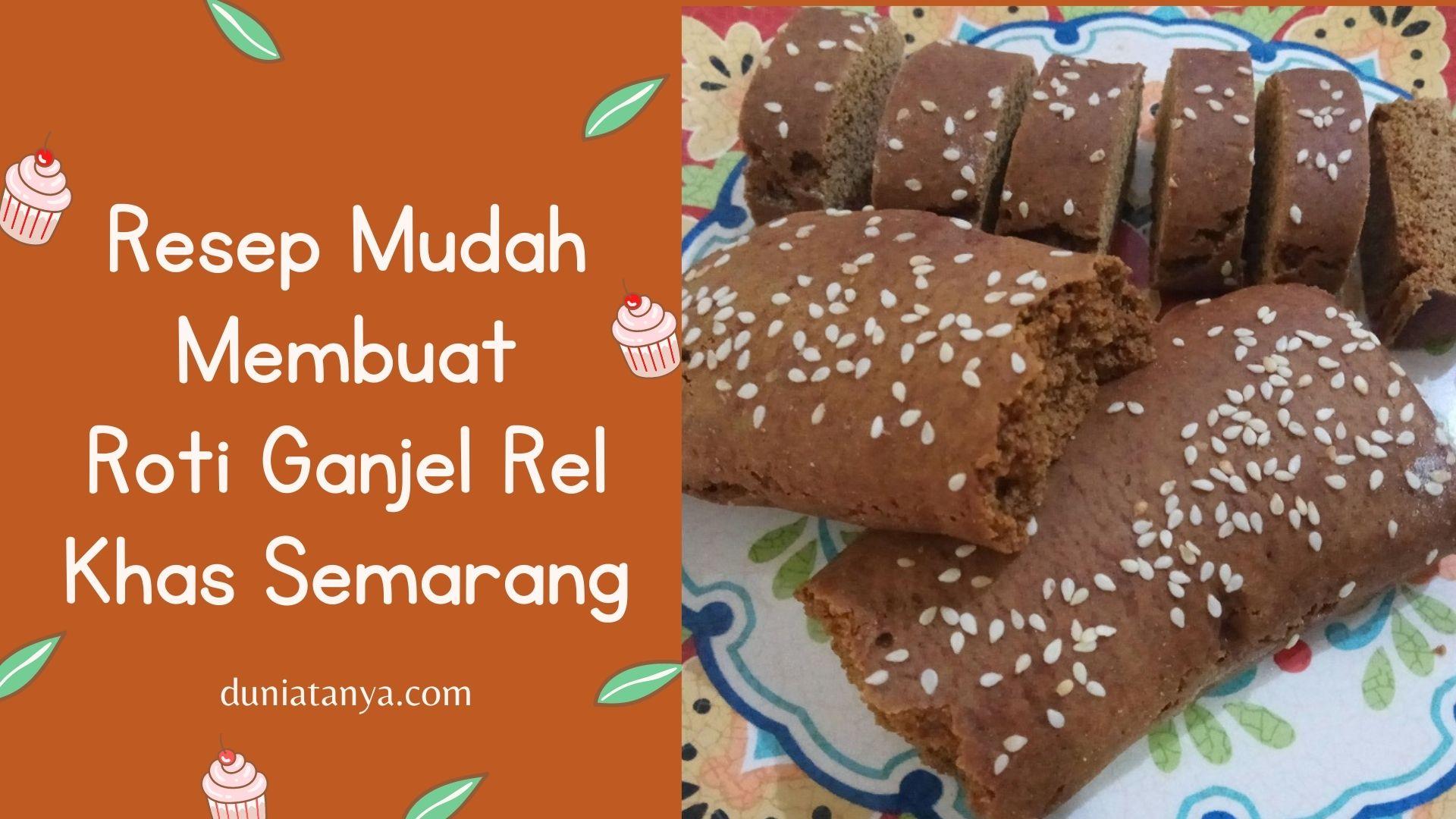 Read more about the article Resep Mudah Membuat Roti Ganjel Rel Khas Semarang