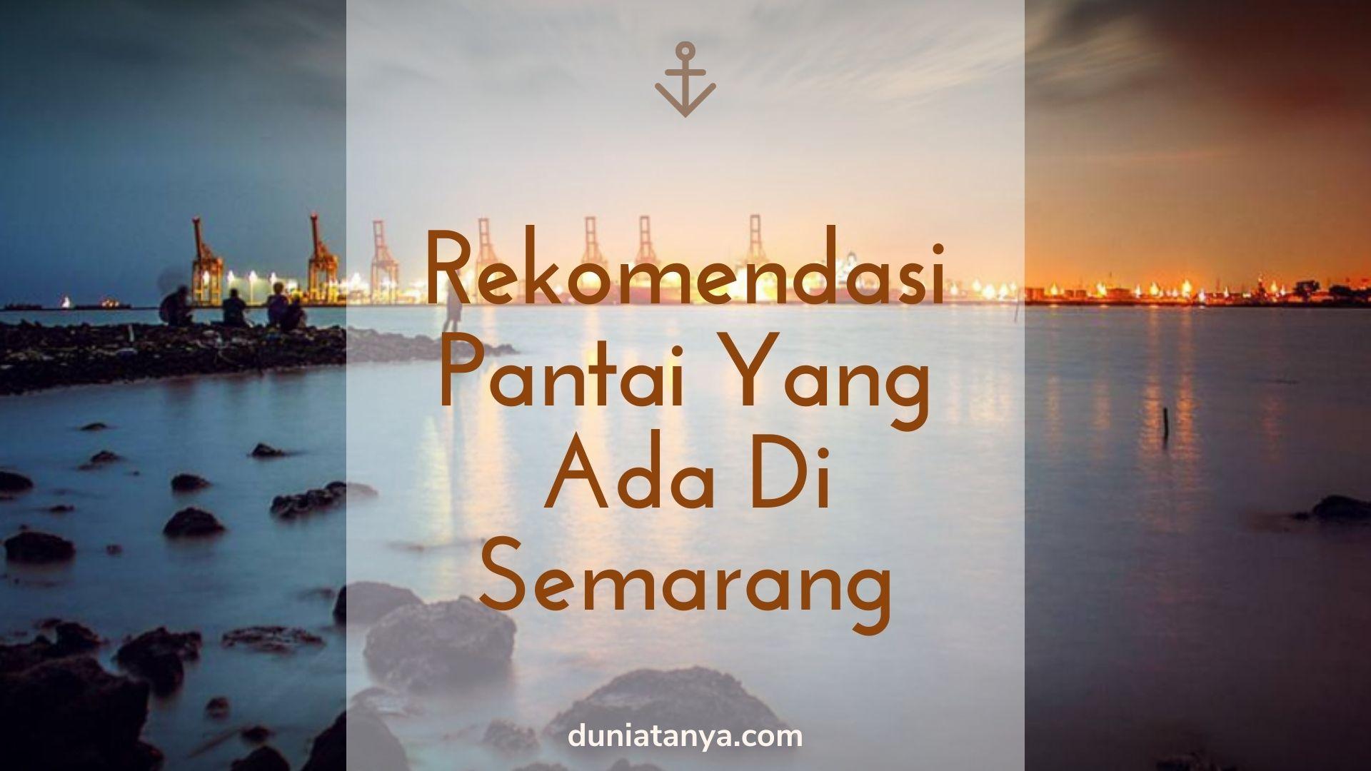 Read more about the article Rekomendasi Pantai Yang Ada Di Semarang
