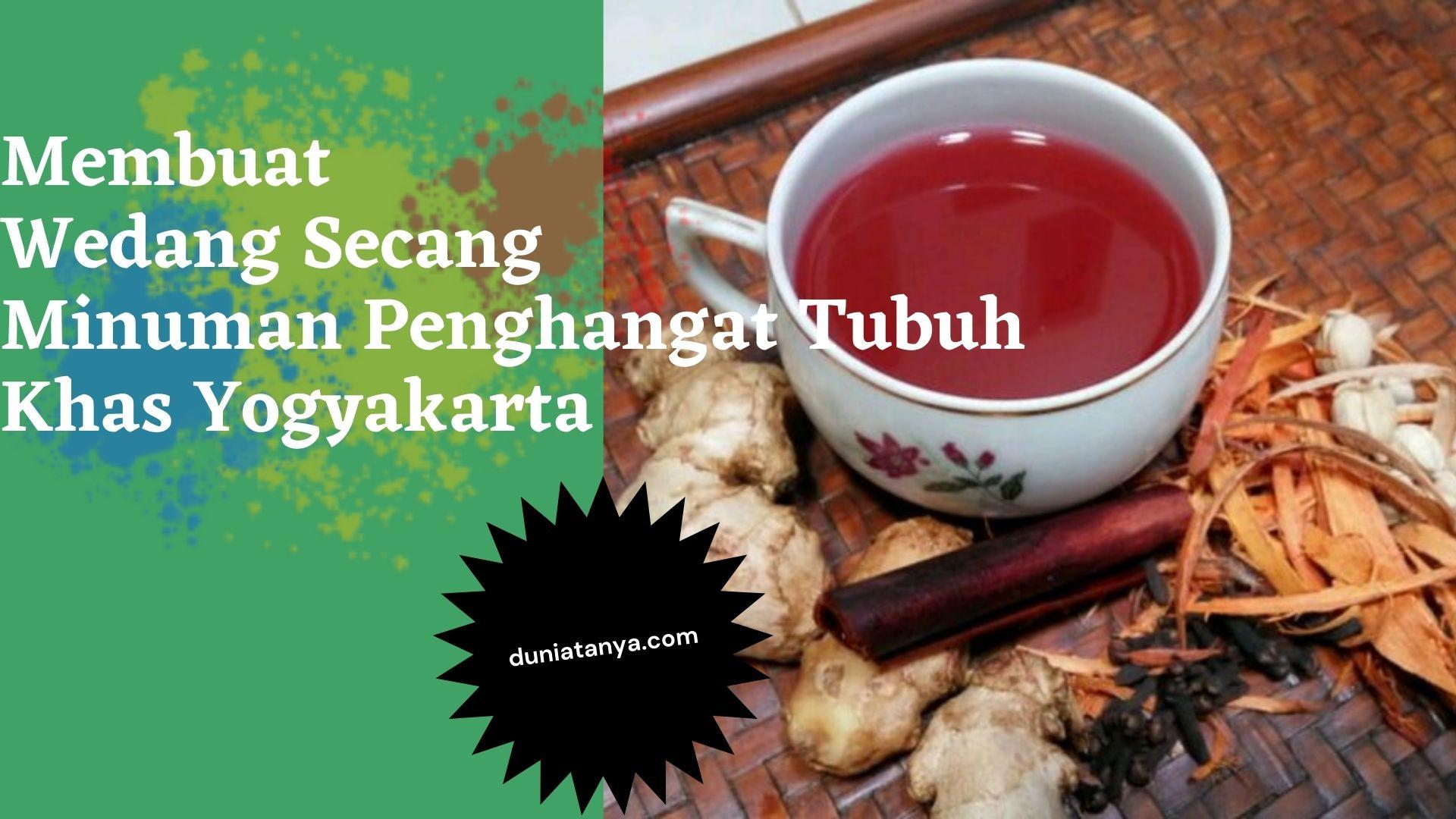 You are currently viewing Membuat Wedang Secang,Minuman Penghangat Tubuh Khas Yogyakarta