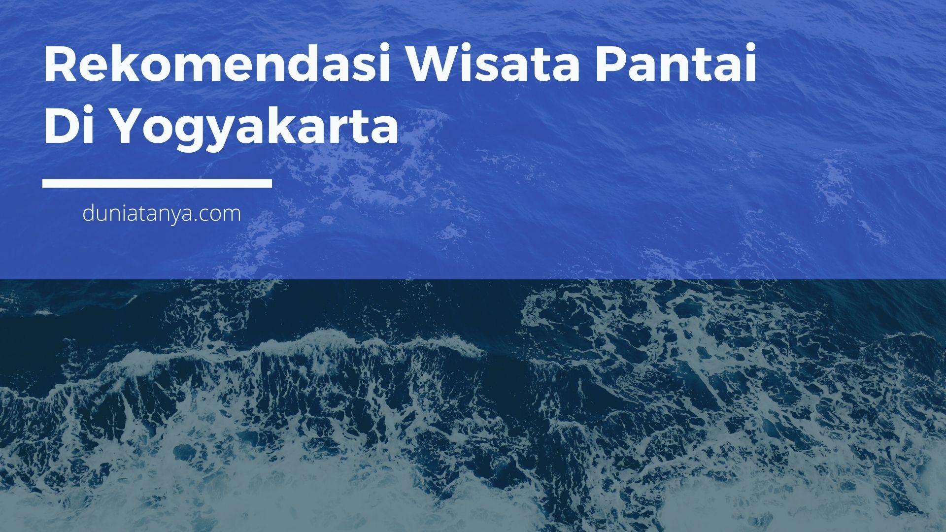Read more about the article Rekomendasi Wisata Pantai Di Yogyakarta