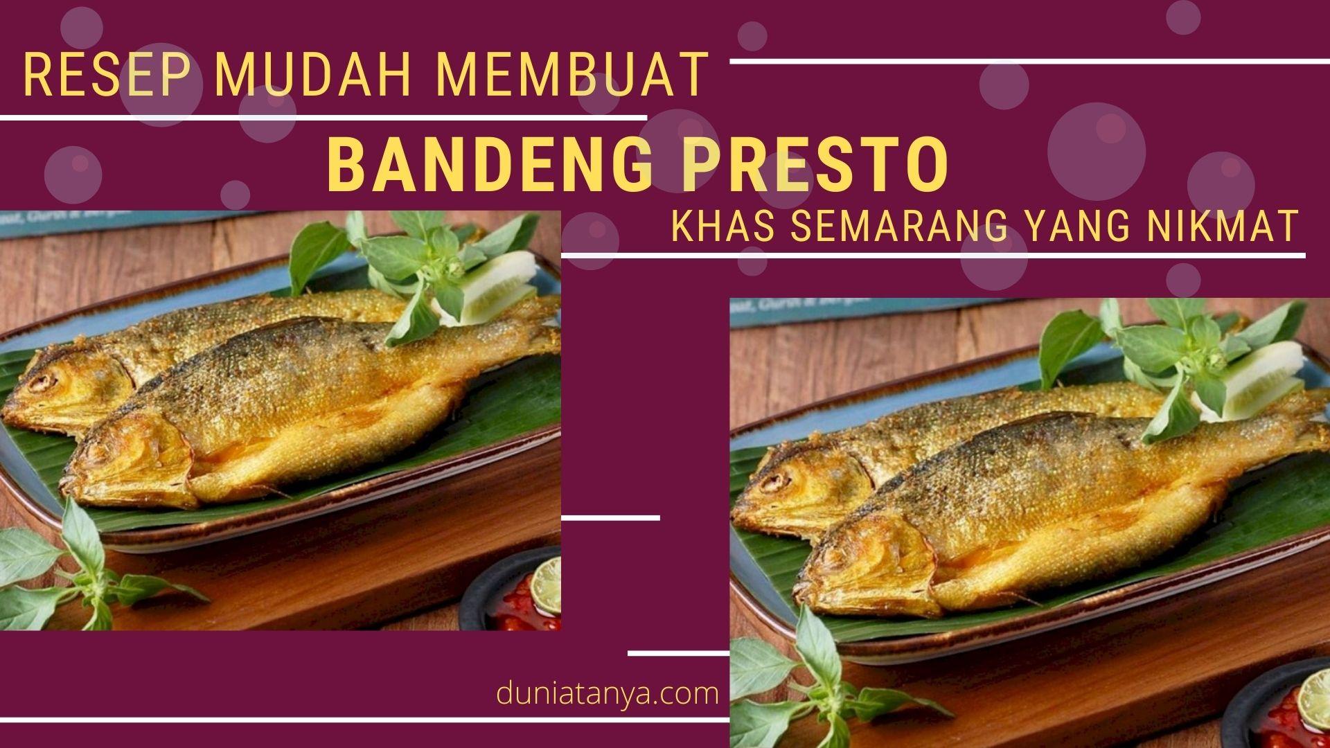Read more about the article Resep Mudah Membuat Bandeng Presto Khas Semarang Yang Nikmat